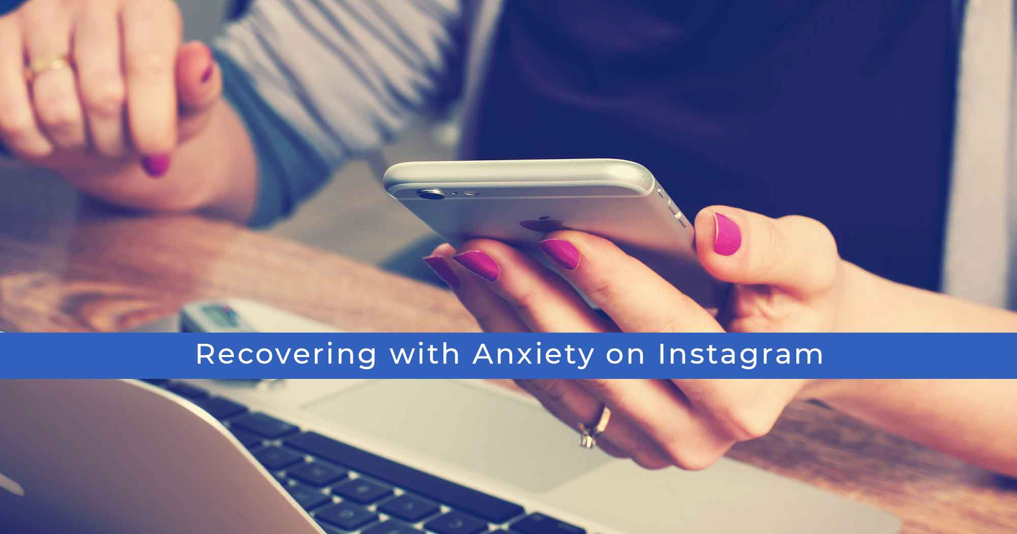 8 Accounts Featuring Recovery with Anxiety on Instagram
